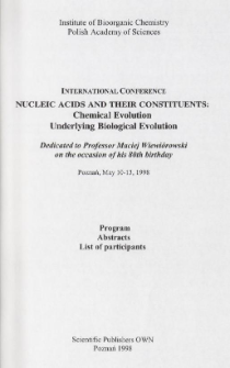 International Conference NUCLEIC ACIDS AND THEIR CONSTITUENTS: Chemical Evolution Underlying Biological Evolution, Poznań, May 10-13, 1998