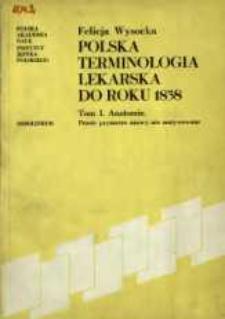 Polska terminologia lekarska do roku 1838. T. 1, Anatomia : proste prymarne nazwy nie motywowane