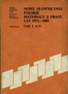 Nowe słownictwo polskie : materiały z prasy lat 1972-1981. Cz. 1, A - O
