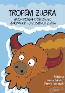 Tropem żubra: zbiór konspektów zajęć lekcyjnych dotyczących żubra