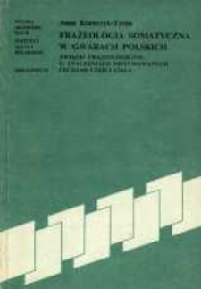 Frazeologia somatyczna w gwarach polskich : związki frazeologiczne o znaczeniach motywowanych cechami części ciała