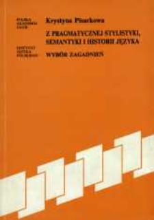 Z pragmatycznej stylistyki, semantyki i historii języka : wybór zagadnień