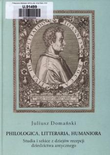 Philologica, litteraria, humaniora : studia i szkice z dziejów recepcji dziedzictwa antycznego