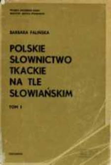 Polskie słownictwo tkackie na tle słowiańskim. T. 1. Słownik polskich gwarowych nazw tkackich