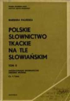Polskie słownictwo tkackie na tle słowiańskim. T. 2 cz. 1. Zróżnicowanie geograficzne ; Obróbka włókna