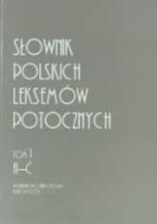 Słownik polskich leksemów potocznych. T. 1, A-Ć
