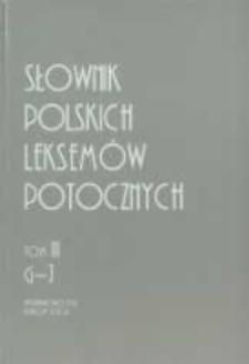 Słownik polskich leksemów potocznych. T. 3, G-J