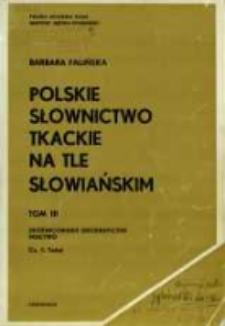 Polskie słownictwo tkackie na tle słowiańskim. T. 3 cz. 1. Zróżnicowanie geograficzne ; Tkactwo