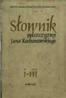 Słownik polszczyzny Jana Kochanowskiego. T. 2, I - M