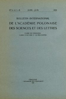 Bulletin International de L'Académie Polonaise des Sciences et des Lettres : Classe de Philologie : Classe d'Histoire et de Philosophie. (1928) No. 4-6. I-II Avril-Juin