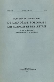Bulletin International de L'Académie Polonaise des Sciences et des Lettres : Classe de Philologie : Classe d'Histoire et de Philosophie. (1932) No. 4-6 Avril-Juin