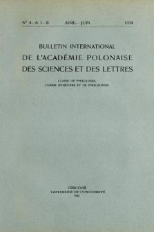 Bulletin International de L'Académie Polonaise des Sciences et des Lettres : Classe de Philologie : Classe d'Histoire et de Philosophie. (1934) No. 4-6. I-II Avril-Juin