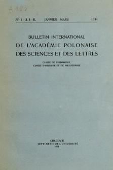 Bulletin International de L'Académie Polonaise des Sciences et des Lettres : Classe de Philologie : Classe d'Histoire et de Philosophie. (1934) No. 1-3. I-II Janvier-Mars