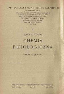 Chemja fizjologiczna z szczególnem uwzględnieniem fizjologji zwierzęcej. Cz. 1 : Podstawy chemiczne fizjologji