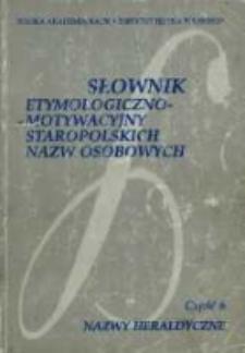 Słownik etymologiczno-motywacyjny staropolskich nazw osobowych. Cz. 6, Nazwy heraldyczne