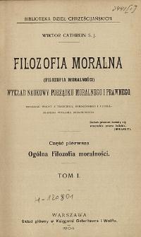Filozofia moralna : (filozofia moralności) : wykład naukowy porządku moralnego i prawnego. T. 1, cz. 1, Ogólna filozofia moralności /