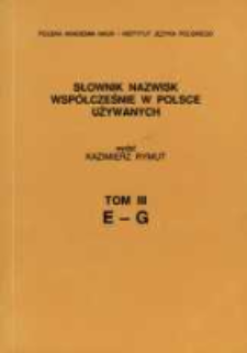Słownik nazwisk współcześnie w Polsce używanych. T. 3, E-G