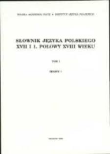 Słownik języka polskiego XVII i 1. połowy XVIII wieku. T. 1 z. 1