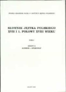 Słownik języka polskiego XVII i 1. połowy XVIII wieku. T. 1 z. 3, Alembik-aplikować