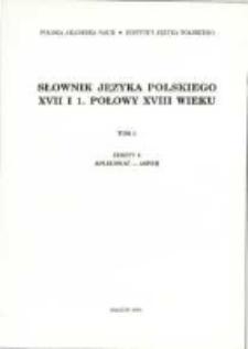 Słownik języka polskiego XVII i 1 połowy XVIII wieku. T. 1 z. 4, Aplikować-asper