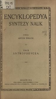 Encyklopedya syntezy nauk. T. 3, Antropodycea