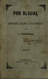 Pod Blacha [!] : powieść z końca XVIII wieku. T. 3