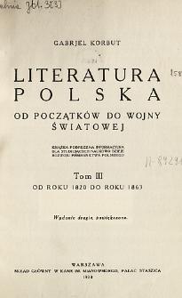Literatura polska od początków do wojny światowej : książka podręczna informacyjna dla studjujących naukowo dzieje rozwoju piśmiennictwa polskiego. T. 3, Od roku 1820 do roku 1863 /
