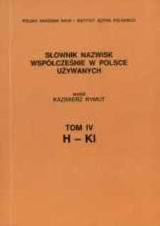 Słownik nazwisk współcześnie w Polsce używanych. T. 4, H-Kl