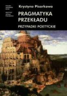 Pragmatyka przekładu : przypadki poetyckie