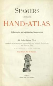 Spamers Grosser Hand-Atlas : in 150 Kartenseiten nebst alphabetischem Namenverzeichnis : hierzu 150 Folio-Seiten Text enthaltend eine geographische, ethnographische und statistische Beschreibung aller Teile der Erde
