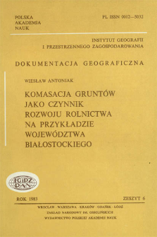 Komasacja gruntów jako czynnik rozwoju rolnictwa na przykładzie województwa białostockiego = Land consolidation as a factor stimulating the development of agriculture : a case-stydy of Białystok voivodship