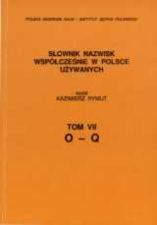 Słownik nazwisk współcześnie w Polsce używanych. T. 7, O-Q
