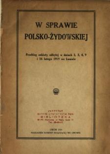 W sprawie polsko - żydowskiej : przebieg ankiety odbytej w dniach 2, 3, 4, 9 i 16 lutego 1919 we Lwowie tudzież wnioski Komisyi wydelegowanej przez Tymczasowy Komitet Rządzący uchwałą z 1. stycznia 1919