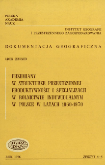 Przemiany w strukturze przestrzennej produktywności i specjalizacji w rolnictwie indywidualnym w Polsce w latach 1960-1970 = Spatial changes of the productivity and specialization of individual farming in Poland in 1960-1970