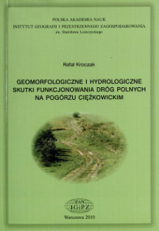 Geomorfologiczne i hydrologiczne skutki funkcjonowania dróg polnych na Pogórzu Ciężkowickim = Geomorphological and hydrological effects of unmetalled road network functioning on the example of Ciężkowickie Foothills