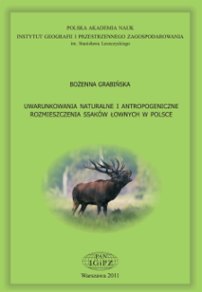 Uwarunkowania naturalne i antropogeniczne rozmieszczenia ssaków łownych w Polsce = Natural and anthropogenic determinants of game mammal distribution in Poland