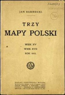 Trzy mapy Polski : Wiek XV : Wiek XVII : Rok 1815