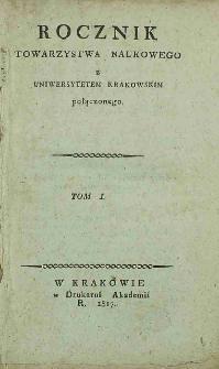 Rocznik Towarzystwa Naukowego z Uniwersytetem Krakowskim Połączonego, 1817, Vol. I