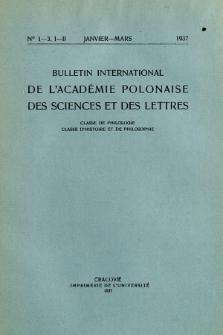 Bulletin International de L'Académie Polonaise des Sciences et des Lettres : Classe de Philologie : Classe d'Histoire et de Philosophie. (1937) No. 1-3. I-II Janvier-Mars