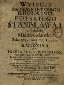 Wyiscie Nayiasnieyszego Krola Imci Polskiego Stanisława I. z Oblężenia Miasta Gdańska Roku 1734. Dnia 27. Czerwca Aż do Kwidzina