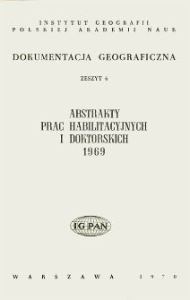 Dokumentacja Geograficzna. Abstrakty Prac Habilitacyjnych i Doktorskich 1969