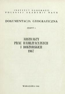 Dokumentacja Geograficzna. Abstrakty Prac Habilitacyjnych i Doktorskich 1967