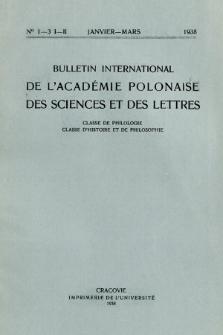 Bulletin International de L'Académie Polonaise des Sciences et des Lettres : Classe de Philologie : Classe d'Histoire et de Philosophie. (1938) No. 1-3. I-II Janvier-Mars