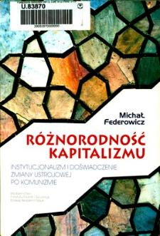 Różnorodność kapitalizmu : instytucjonalizm i doświadczenie zmiany ustrojowej po komunizmie