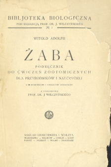 Żaba : podręcznik do ćwiczeń zootomicznych dla przyrodników i nauczycieli