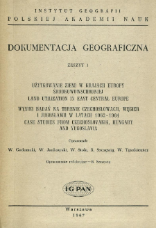 Użytkowanie ziemi w krajach Europy Środkowowschodniej : wyniki badań na terenie Czechosłowacji, Węgier i Jugosławii w latach 1962-1964 = Land utilization in East Central Europe : case studies from Czechoslovakia, Hungary and Yugoslavia