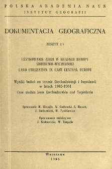 Użytkowanie ziemi w krajach Europy Środkowo-Wschodniej : wyniki badań na terenie Czechosłowacji i Jugosławii w latach 1962-1964 = Land utilization in East Central Europe : case studies from Czechoslovakia and Yugoslavia
