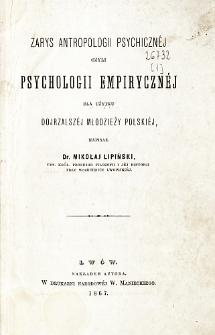 Zarys antropologii psychicznéj czyli Psychologii empirycznej dla użytku dojrzalszéj młodzieży polskiéj.