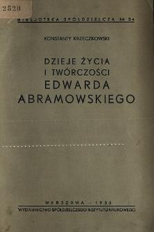 Dzieje życia i twórczosci Edwarda Abramowskiego