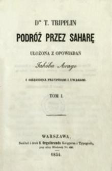Podróż przez Saharę : ułożona z opowiadań Jakóba Arago i obiaśniona przypisami i uwagami. T. 1